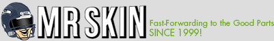 Mr Skin - Fast-Forwarding to the Good Parts Since 1999!